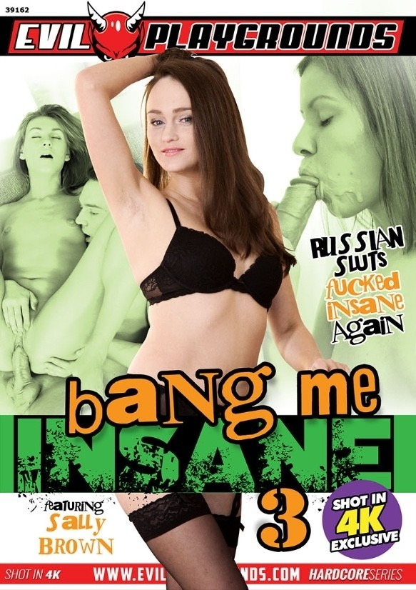 BANG ME INSANE 3