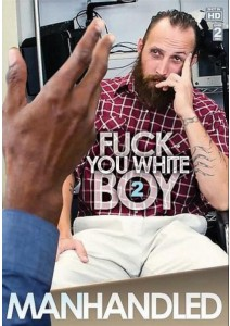 MANHANDLED-FUCK YOU WHITE BOY # 2